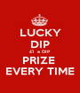 LUCKY DIP £1  a DIP PRIZE  EVERY TIME - Personalised Poster A1 size