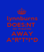 lynnburns DOES;NT  DO WALKING AWAY A*R*T*I*D - Personalised Poster A1 size