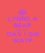 LYNNS A BEAR TILL THE DAY I DIE WATP - Personalised Poster A1 size