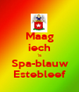 Maag iech 'n Spa-blauw Estebleef - Personalised Poster A1 size