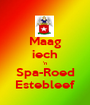 Maag iech 'n Spa-Roed Estebleef - Personalised Poster A1 size