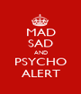 MAD SAD AND PSYCHO ALERT - Personalised Poster A1 size