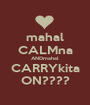 mahal CALMna ANDmahal CARRYkita ON???? - Personalised Poster A1 size