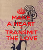 MAKE  A HEART  IS TRANSMIT THE LOVE - Personalised Poster A1 size