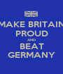 MAKE BRITAIN PROUD AND BEAT GERMANY - Personalised Poster A1 size