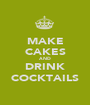 MAKE CAKES AND DRINK COCKTAILS - Personalised Poster A1 size