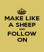 MAKE LIKE A SHEEP AND FOLLOW ON - Personalised Poster A1 size