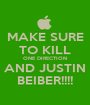 MAKE SURE TO KILL ONE DIRECTION AND JUSTIN BEIBER!!!! - Personalised Poster A1 size