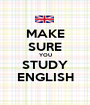 MAKE SURE YOU STUDY ENGLISH - Personalised Poster A1 size