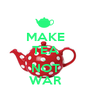 MAKE TEA ... NOT WAR - Personalised Poster A1 size