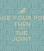 MAKE YOUR POINT THEN PASS THE  JOINT - Personalised Poster A1 size