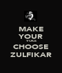 MAKE YOUR VOICE CHOOSE ZULFIKAR - Personalised Poster A1 size
