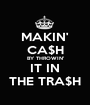 MAKIN' CA$H BY THROWIN' IT IN THE TRA$H - Personalised Poster A1 size