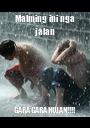 Malming ini nga jalan GARA GARA HUJAN!!!! - Personalised Poster A1 size