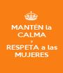 MANTÉN la CALMA y RESPETA a las MUJERES - Personalised Poster A1 size