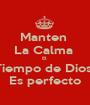 Manten  La Calma  El  Tiempo de Dios  Es perfecto - Personalised Poster A1 size