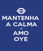 MANTENHA  A CALMA E AMO  OYE  - Personalised Poster A1 size