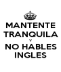 MANTENTE TRANQUILA Y NO HABLES INGLES - Personalised Poster A1 size