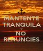 MANTENTE TRANQUILA Y NO  RENUNCIES - Personalised Poster A1 size