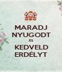 MARADJ NYUGODT ÉS KEDVELD ERDÉLYT - Personalised Poster A1 size