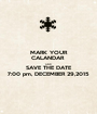 MARK YOUR CALANDAR  AND SAVE THE DATE 7:00 pm, DECEMBER 29,2015 - Personalised Poster A1 size