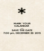 MARK YOUR CALANDAR  AND SAVE THE DATE 7:00 pm, DECEMBER 29 2015 - Personalised Poster A1 size