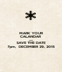MARK YOUR CALANDAR  AND SAVE THE DATE 7pm,  DECEMBER 29, 2015 - Personalised Poster A1 size