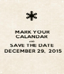 MARK YOUR CALANDAR  AND SAVE THE DATE  DECEMBER 29,  2015 - Personalised Poster A1 size