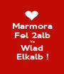 Marmora Fel 2alb Ya Wlad Elkalb ! - Personalised Poster A1 size