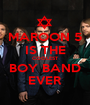 MAROON 5 IS THE COOLEST BOY BAND EVER - Personalised Poster A1 size