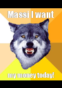 Massi I want  my money today! - Personalised Poster A1 size