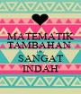 MATEMATIK TAMBAHAN  ITU SANGAT INDAH - Personalised Poster A1 size