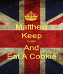 Matthew Keep Calm And Eat A Cookie - Personalised Poster A1 size