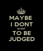 MAYBE  I DONT WANT TO BE JUDGED - Personalised Poster A1 size