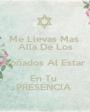 Me Llevas Mas   Alla De Los  Soñados Al Estar En Tu  PRESENCIA  - Personalised Poster A1 size