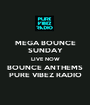 MEGA BOUNCE SUNDAY LIVE NOW BOUNCE ANTHEMS PURE VIBEZ RADIO - Personalised Poster A1 size