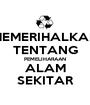 MEMERIHALKAN TENTANG PEMELIHARAAN ALAM SEKITAR - Personalised Poster A1 size