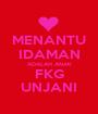 MENANTU IDAMAN ADALAH ANAK FKG UNJANI - Personalised Poster A1 size