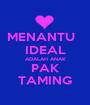 MENANTU   IDEAL ADALAH ANAK PAK TAMING - Personalised Poster A1 size