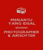 MENANTU YANG IDEAL SEORANG PHOTOGRAPHER & AIRSOFTER - Personalised Poster A1 size
