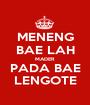 MENENG BAE LAH MADER PADA BAE LENGOTE - Personalised Poster A1 size