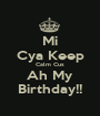 Mi Cya Keep Calm Cus Ah My Birthday!! - Personalised Poster A1 size