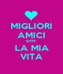 MIGLIORI AMICI SIETE  LA MIA VITA - Personalised Poster A1 size