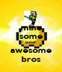 mine some butter awesome bros - Personalised Poster A1 size