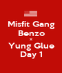 Misfit Gang Benzo X Yung Glue Day 1 - Personalised Poster A1 size