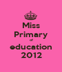 Miss Primary of education 2012 - Personalised Poster A1 size