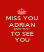 MISS YOU ADRIAN CAN'T WAIT TO SEE YOU - Personalised Poster A1 size