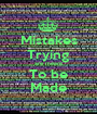 Mistakes Trying are meant To be Made - Personalised Poster A1 size