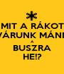MIT A RÁKOT VÁRUNK MÁNN A BUSZRA HE!? - Personalised Poster A1 size