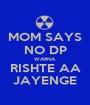 MOM SAYS NO DP WARNA RISHTE AA JAYENGE - Personalised Poster A1 size